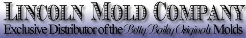Lincoln Mold Company - Exclusive Distributor of the Betty Bailey Originals Molds